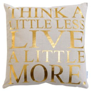 Kissen Think a little less live a little more gold